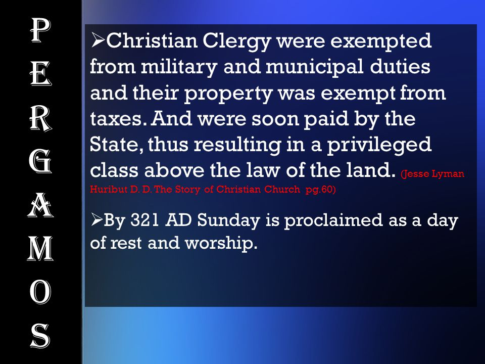 PergamosPergamos  Christian Clergy were exempted from military and municipal duties and their property was exempt from taxes. And were soon paid by t