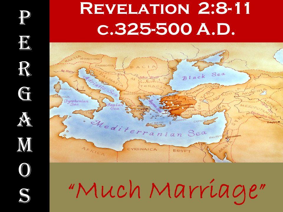 "Revelation 2:8-11 c.325-500 A.D. PergamosPergamos "" Much Marriage """