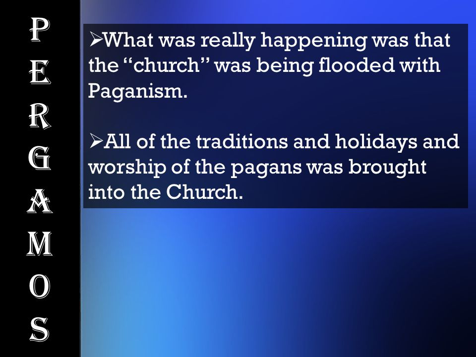 PergamosPergamos  What was really happening was that the church was being flooded with Paganism.