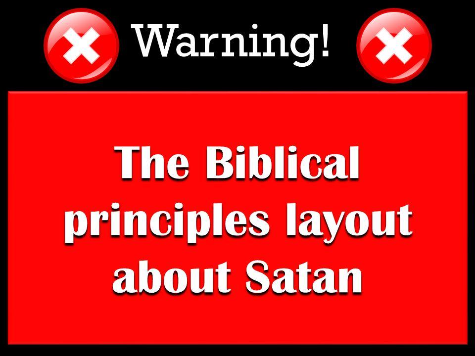 The Biblical principles layout about Satan Warning!