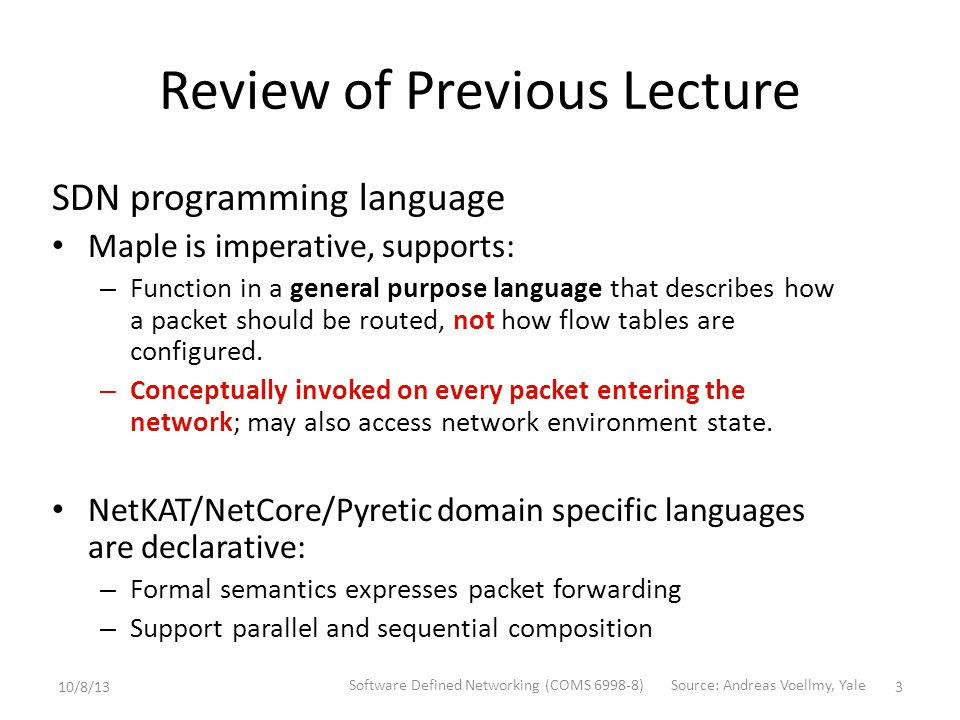 Outline Review of Previous Lecture – SDN Programming Language – SDN Verification SDN Update – Consistent Update – Congestion-Free Update (zUpdate) – Network Partition 10/8/13 Software Defined Networking (COMS 6998-8) 34
