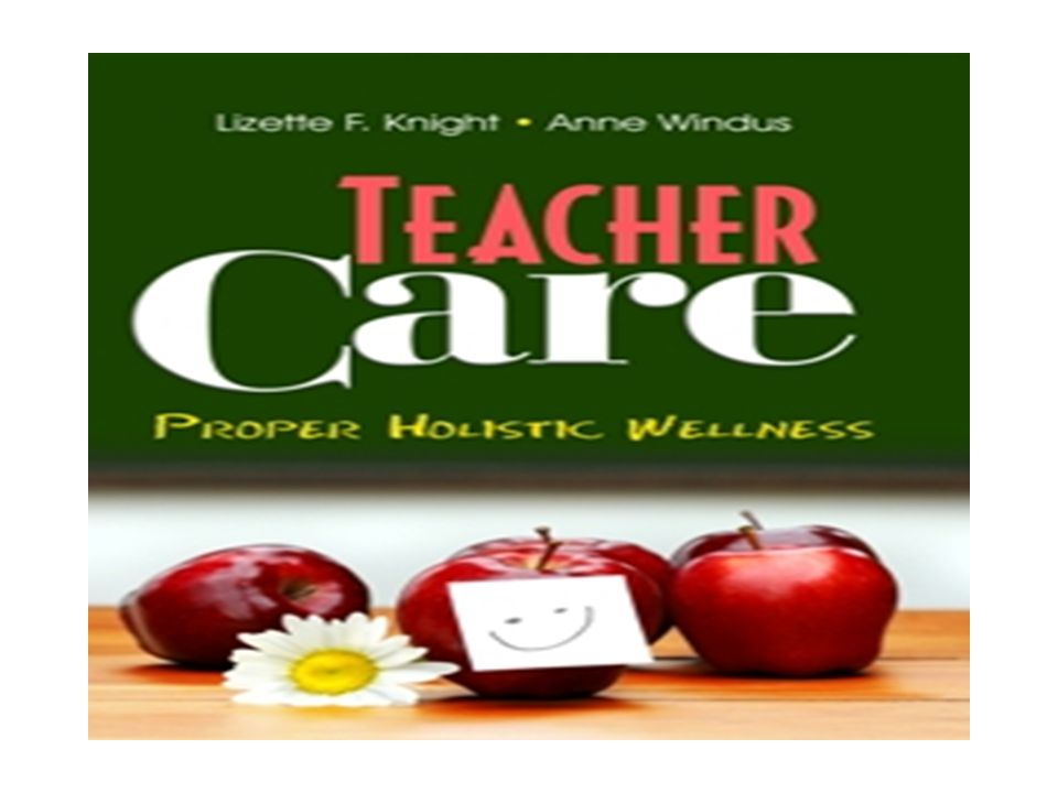 Teacher Care: PROPER Holistic Wellness Your health is your greatest wealth.
