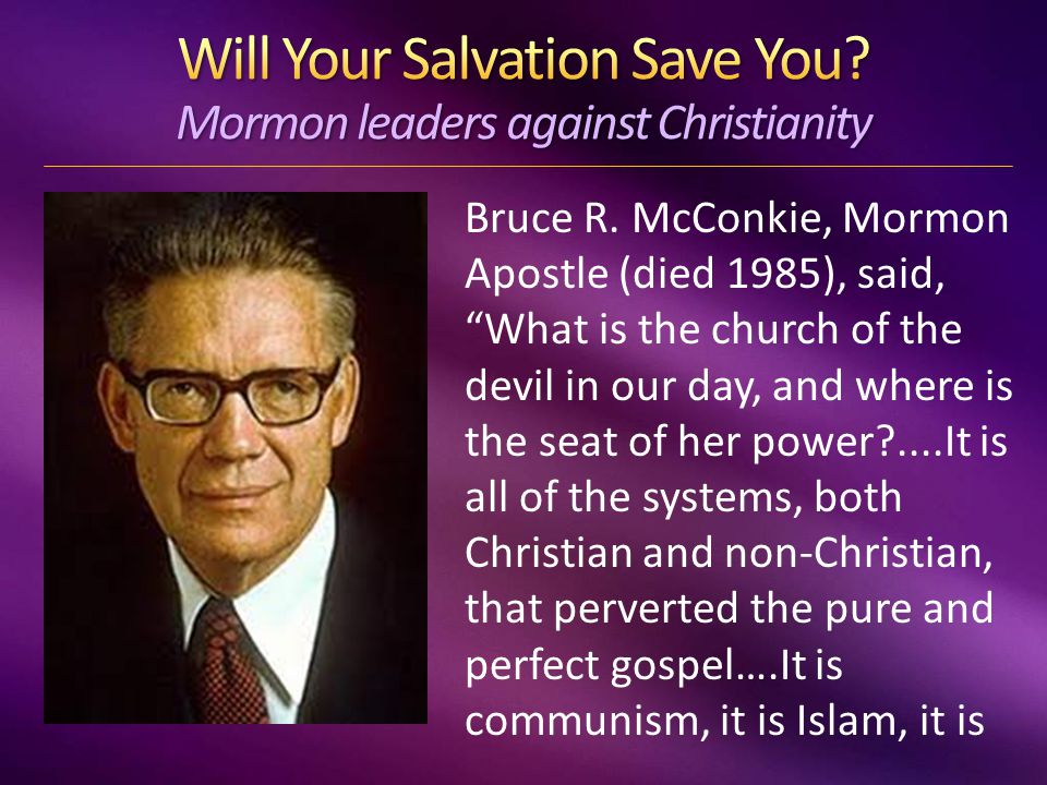 """Bruce R. McConkie, Mormon Apostle (died 1985), said, """"What is the church of the devil in our day, and where is the seat of her power?....It is all of"""