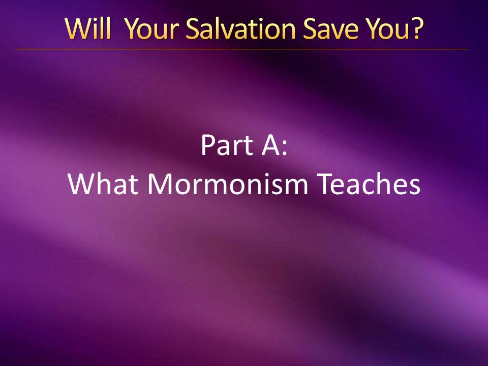 Part A: What Mormonism Teaches