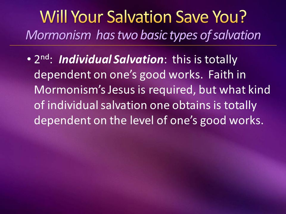 2 nd : Individual Salvation: this is totally dependent on one's good works.
