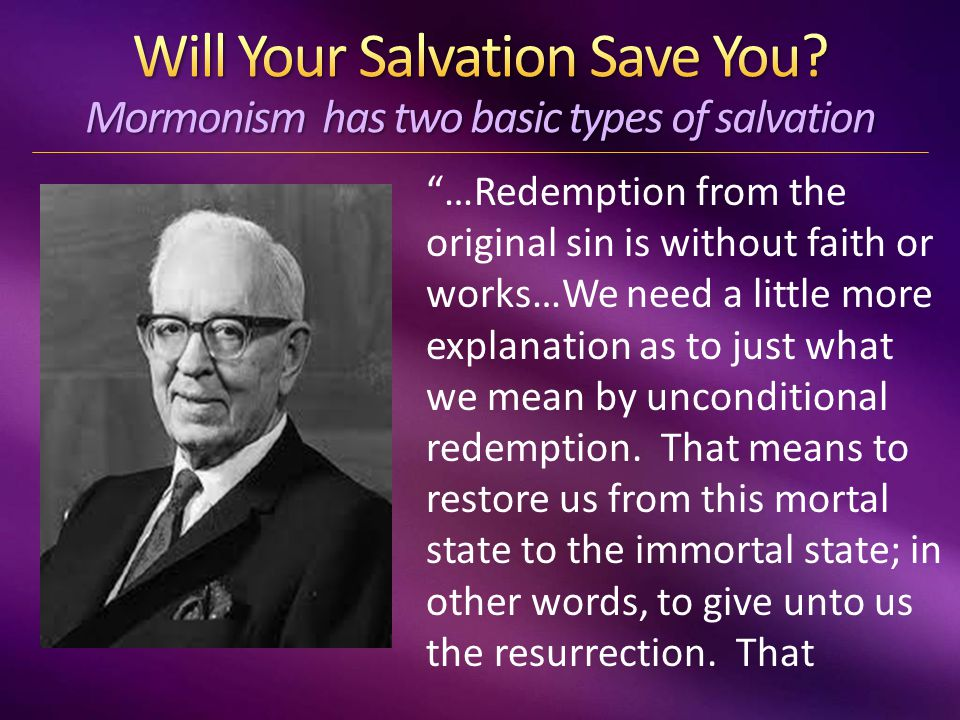…Redemption from the original sin is without faith or works…We need a little more explanation as to just what we mean by unconditional redemption.