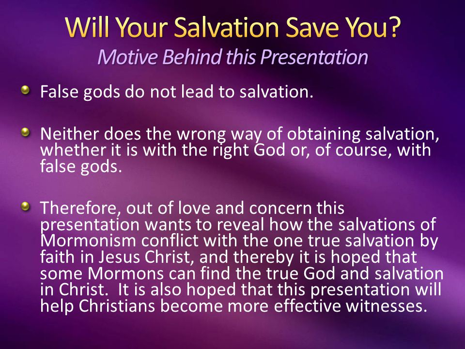 False gods do not lead to salvation. Neither does the wrong way of obtaining salvation, whether it is with the right God or, of course, with false god