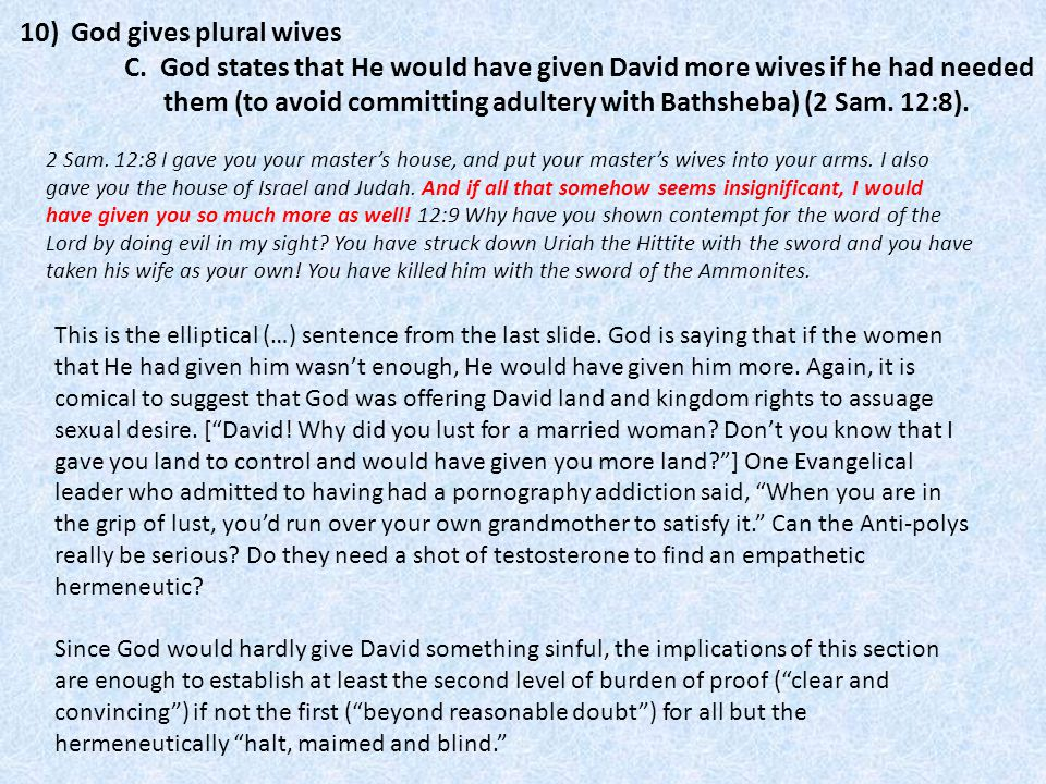 10) God gives plural wives C. God states that He would have given David more wives if he had needed them (to avoid committing adultery with Bathsheba)