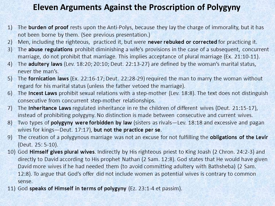 Eleven Arguments Against the Proscription of Polygyny 1)The burden of proof rests upon the Anti-Polys, because they lay the charge of immorality, but