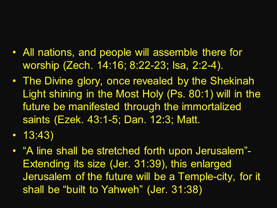 All nations, and people will assemble there for worship (Zech.