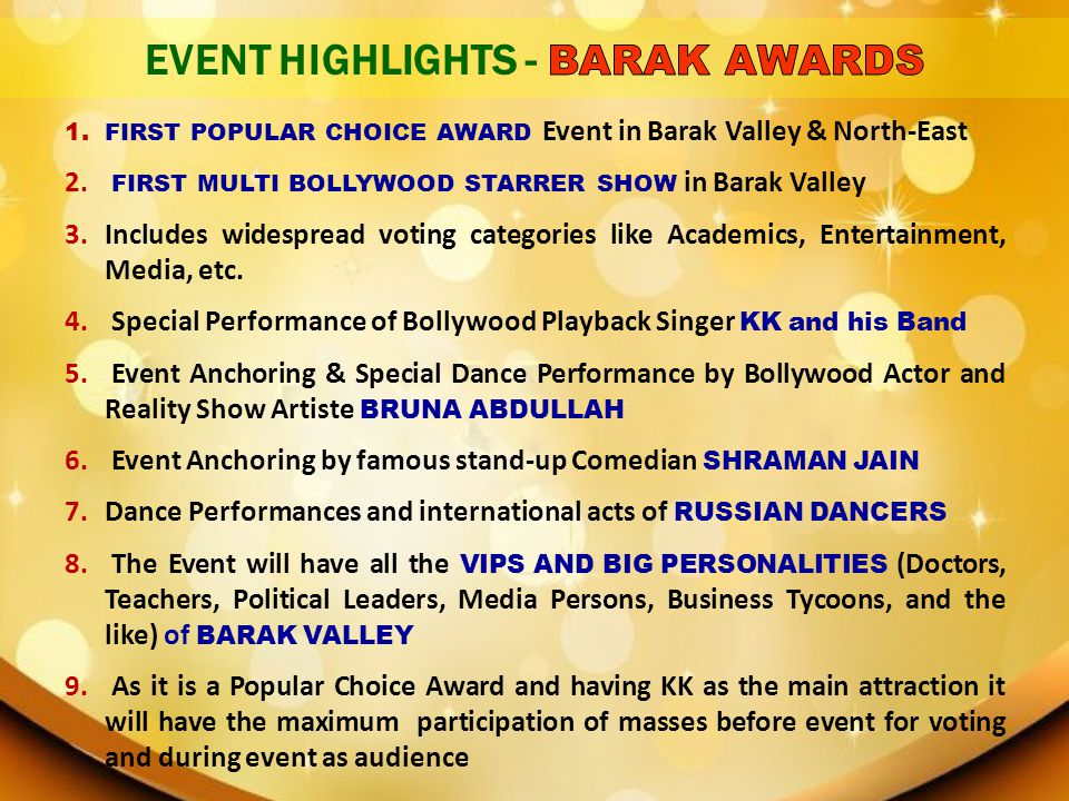 1. FIRST POPULAR CHOICE AWARD Event in Barak Valley & North-East 2. FIRST MULTI BOLLYWOOD STARRER SHOW in Barak Valley 3. Includes widespread voting c