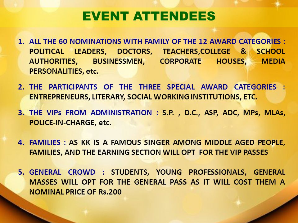 EVENT ATTENDEES 1.ALL THE 60 NOMINATIONS WITH FAMILY OF THE 12 AWARD CATEGORIES : POLITICAL LEADERS, DOCTORS, TEACHERS,COLLEGE & SCHOOL AUTHORITIES, B