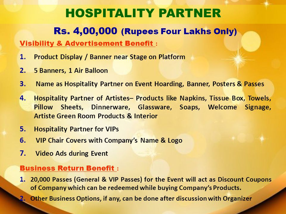 Rs. 4,00,000 (Rupees Four Lakhs Only) Visibility & Advertisement Benefit : 1. Product Display / Banner near Stage on Platform 2. 5 Banners, 1 Air Ball
