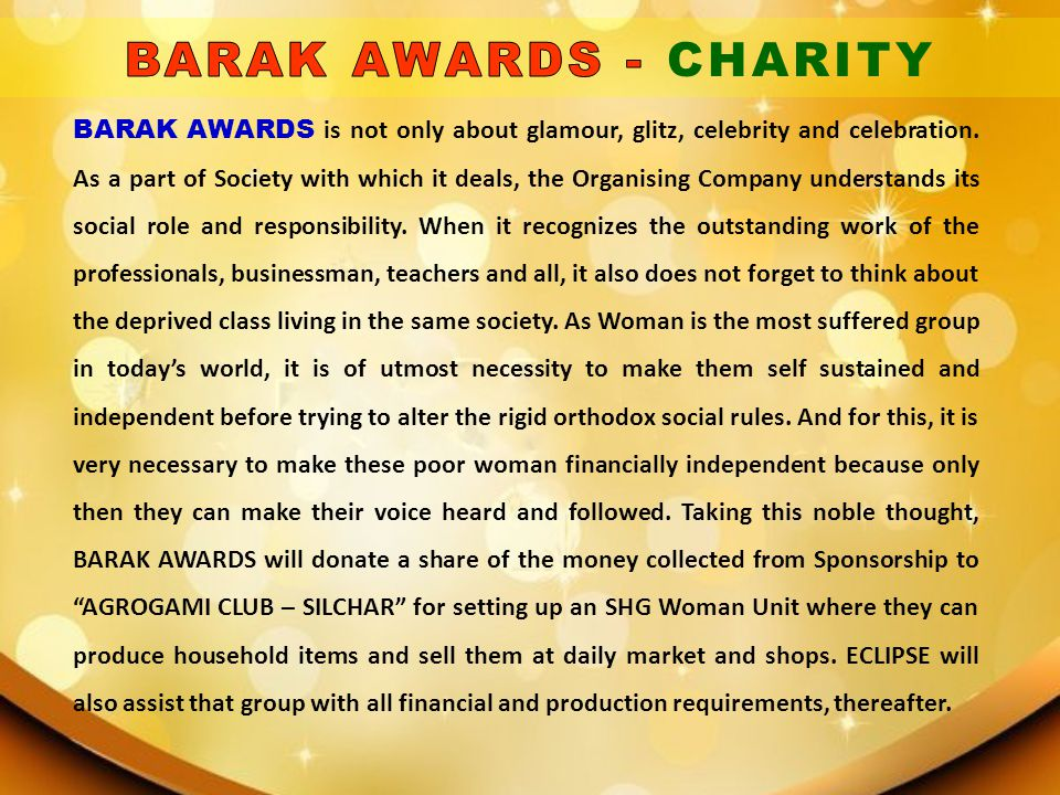 BARAK AWARDS is not only about glamour, glitz, celebrity and celebration. As a part of Society with which it deals, the Organising Company understands