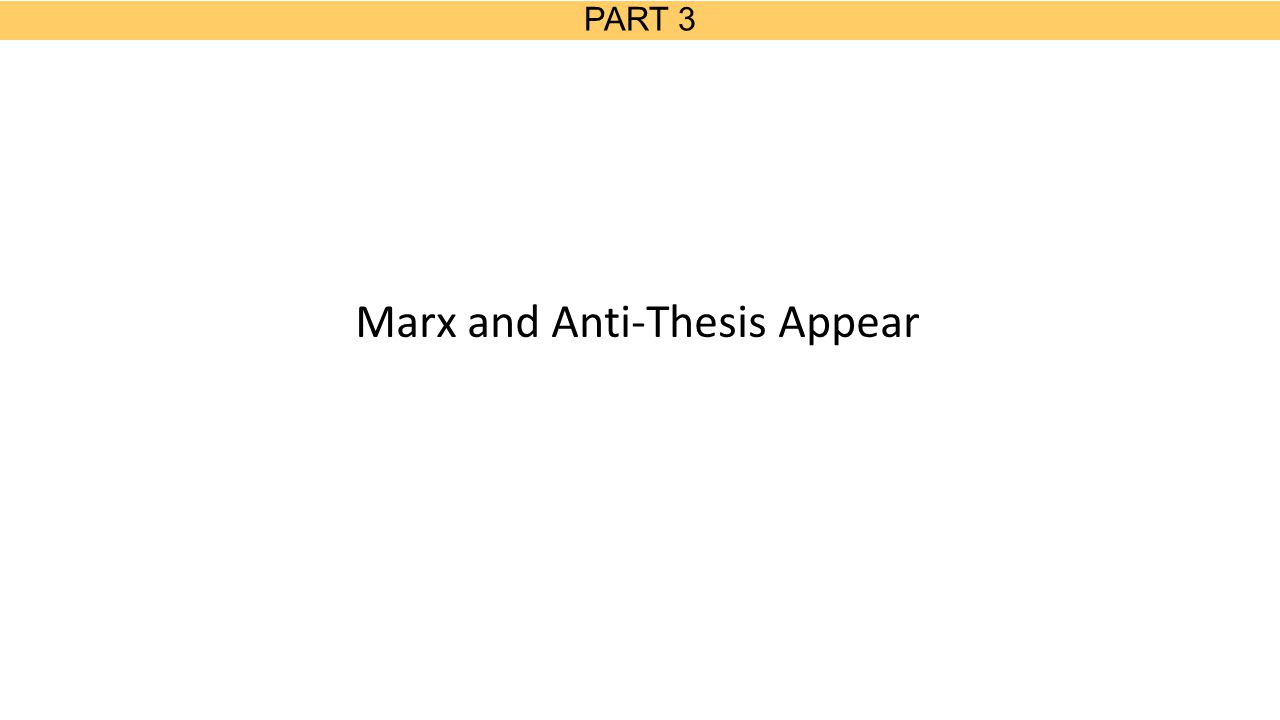 PART 3 Marx and Anti-Thesis Appear