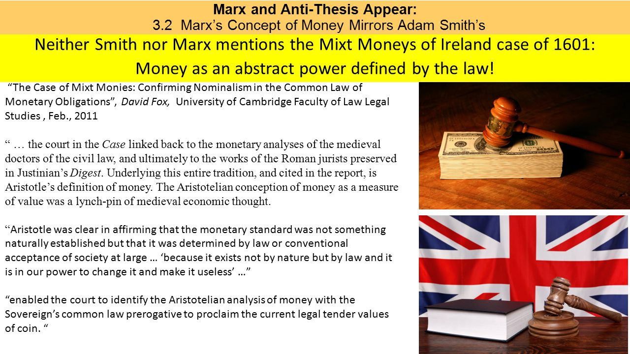 Marx and Anti-Thesis Appear: 3.2 Marx's Concept of Money Mirrors Adam Smith's Neither Smith nor Marx mentions the Mixt Moneys of Ireland case of 1601: Money as an abstract power defined by the law.