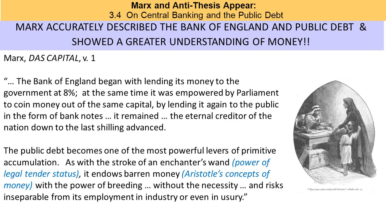 Marx and Anti-Thesis Appear: 3.4 On Central Banking and the Public Debt MARX ACCURATELY DESCRIBED THE BANK OF ENGLAND AND PUBLIC DEBT & SHOWED A GREATER UNDERSTANDING OF MONEY!.