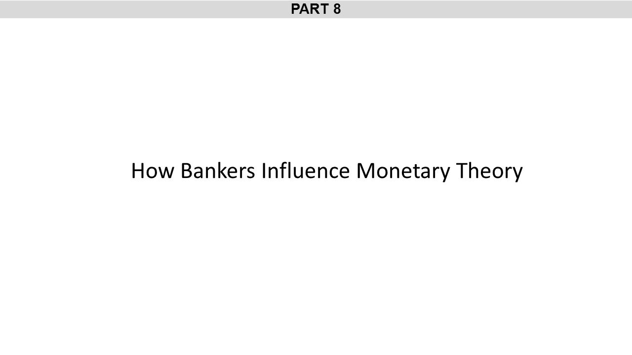 PART 8 How Bankers Influence Monetary Theory