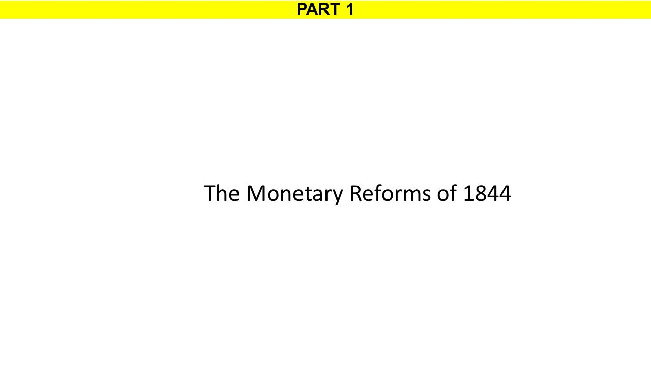 PART 1 The Monetary Reforms of 1844