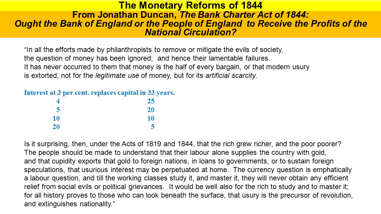 The Monetary Reforms of 1844 In all the efforts made by philanthropists to remove or mitigate the evils of society, the question of money has been ignored; and hence their lamentable failures.