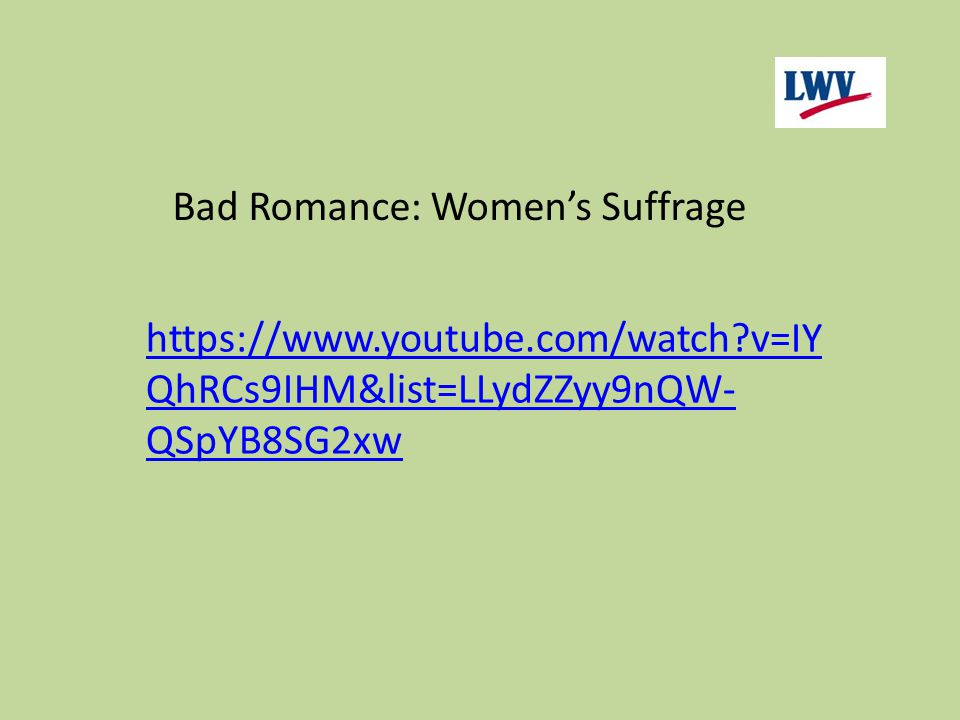 https://www.youtube.com/watch?v=IY QhRCs9IHM&list=LLydZZyy9nQW- QSpYB8SG2xw Bad Romance: Women's Suffrage
