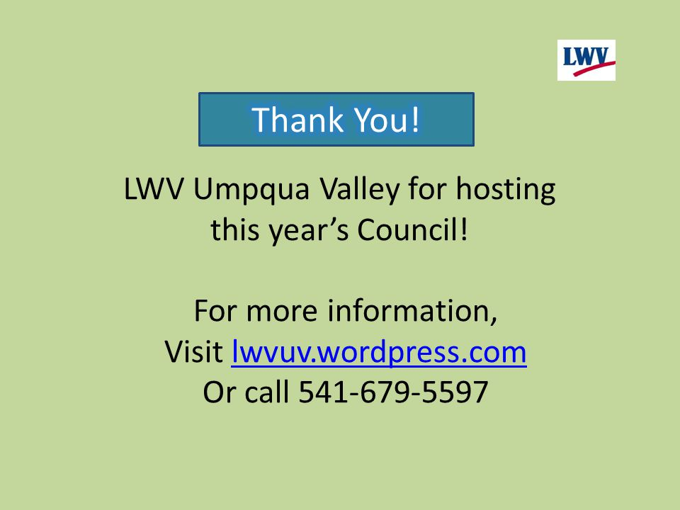 LWV Umpqua Valley for hosting this year's Council.