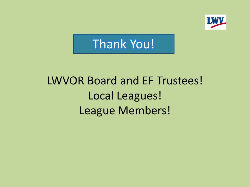 LWVOR Board and EF Trustees! Local Leagues! League Members!