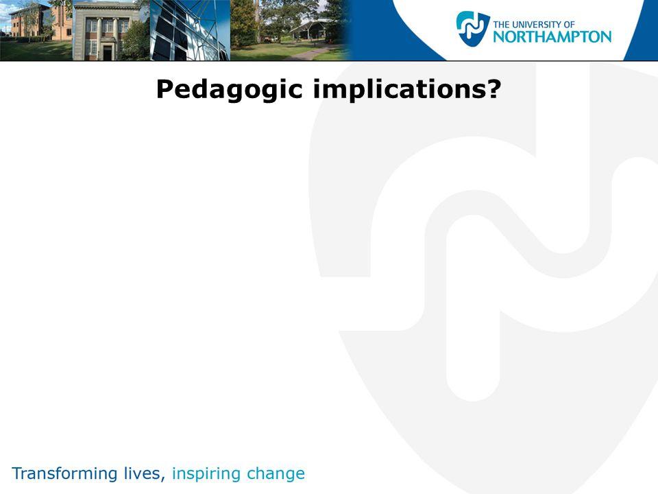 Pedagogic implications?