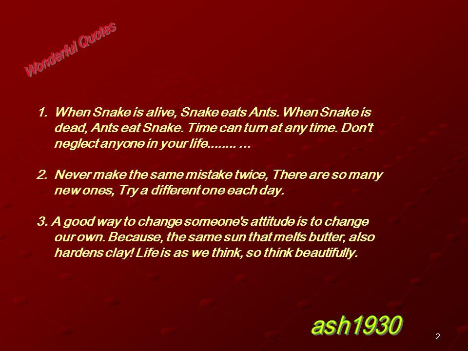 2 1.When Snake is alive, Snake eats Ants.When Snake is dead, Ants eat Snake.