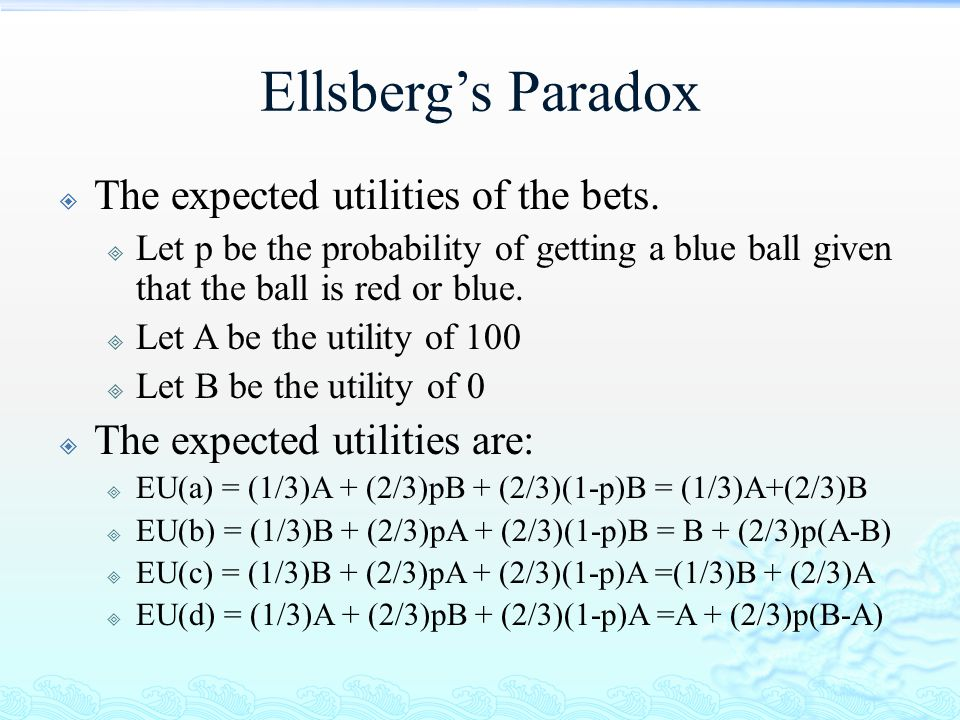 Ellsberg's Paradox  The expected utilities of the bets.  Let p be the probability of getting a blue ball given that the ball is red or blue.  Let A