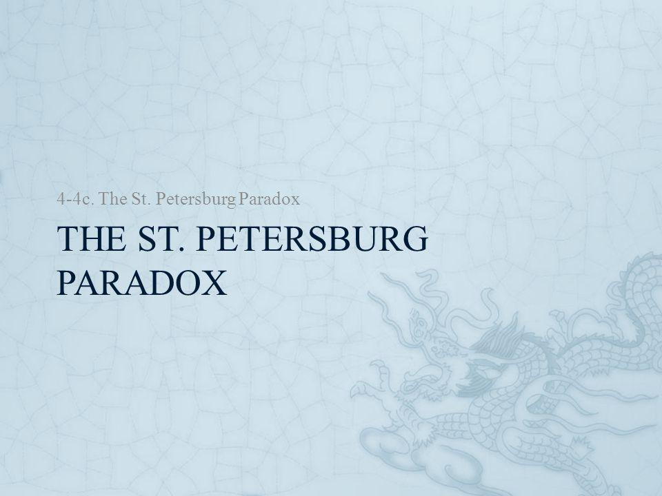 THE ST. PETERSBURG PARADOX 4-4c. The St. Petersburg Paradox