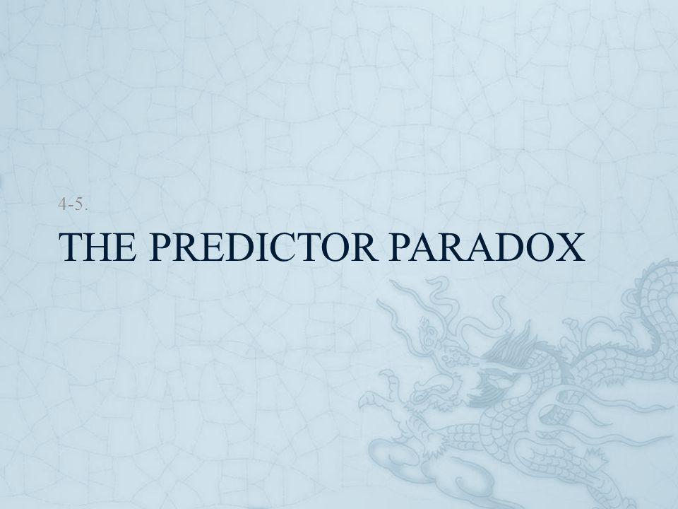 THE PREDICTOR PARADOX 4-5.
