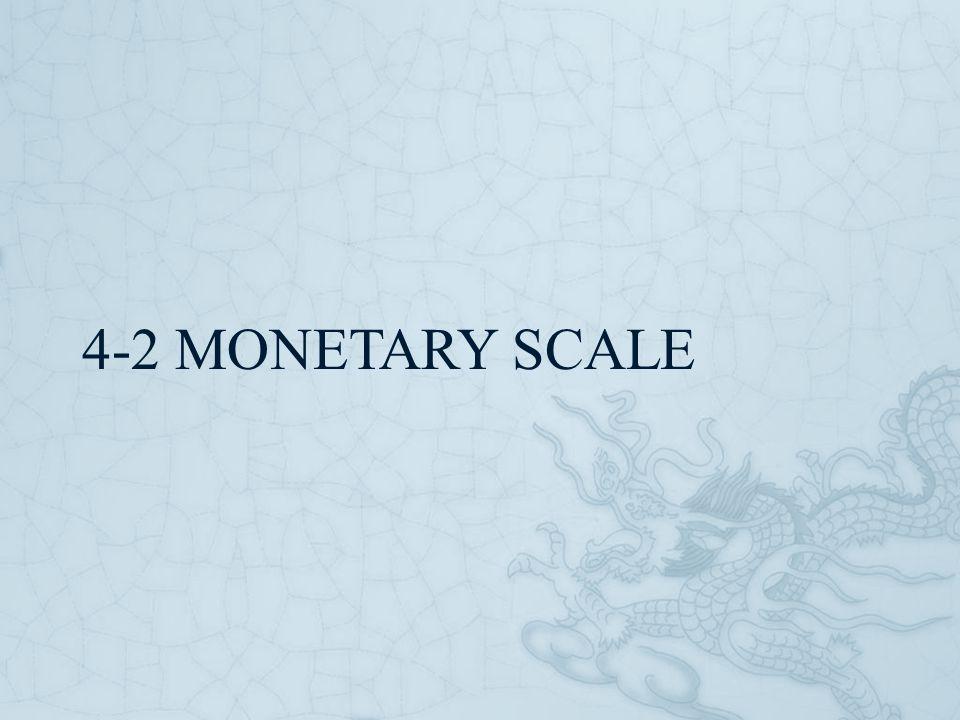 4-2 MONETARY SCALE
