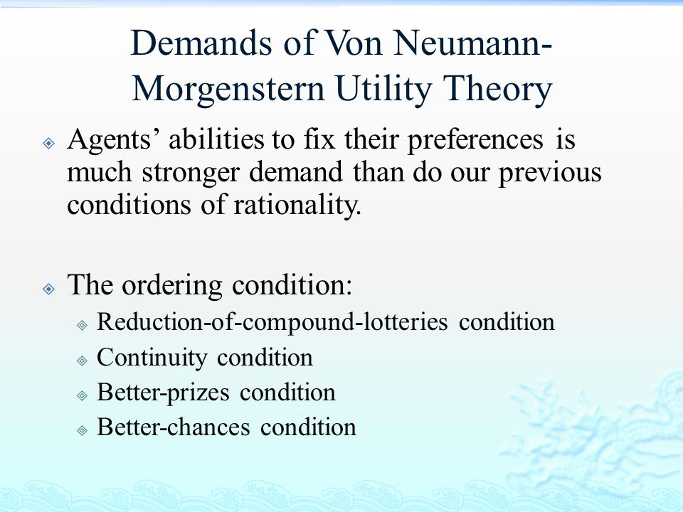 Demands of Von Neumann- Morgenstern Utility Theory  Agents' abilities to fix their preferences is much stronger demand than do our previous condition