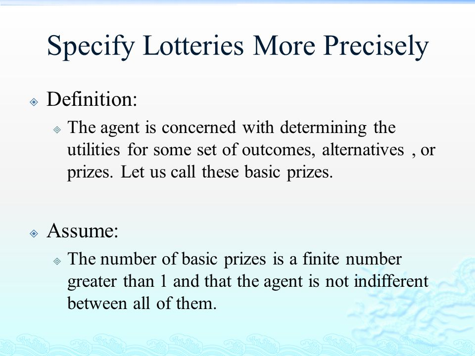 Specify Lotteries More Precisely  Definition:  The agent is concerned with determining the utilities for some set of outcomes, alternatives, or priz