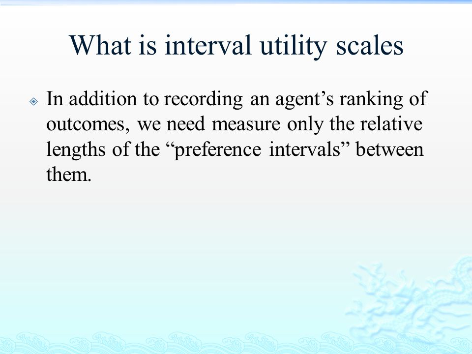 What is interval utility scales  Sample:  Cola (C)  Ice cream (I)  Apple (A)  Popcorn (P) least preferred P ACI most preferred