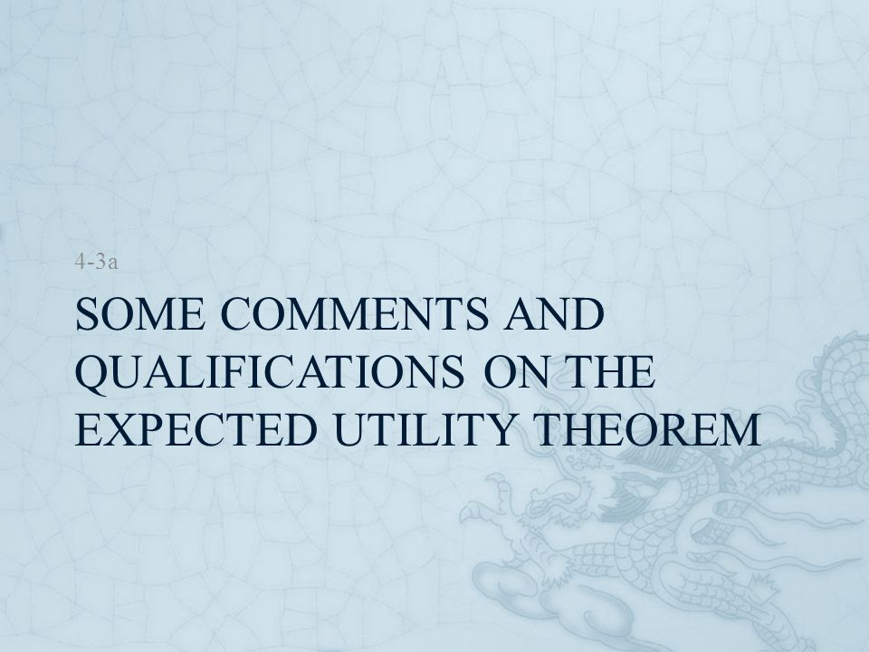 SOME COMMENTS AND QUALIFICATIONS ON THE EXPECTED UTILITY THEOREM 4-3a