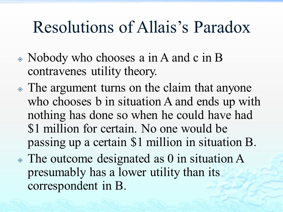 Resolutions of Allais's Paradox  Nobody who chooses a in A and c in B contravenes utility theory.  The argument turns on the claim that anyone who c