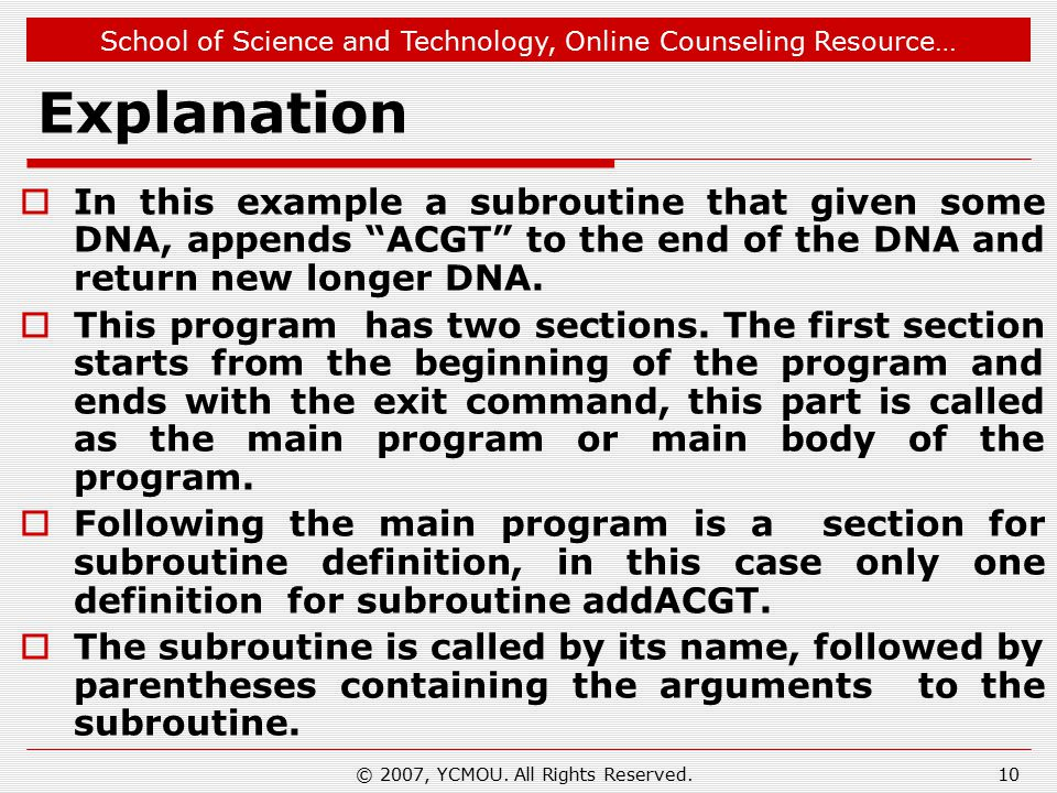 School of Science and Technology, Online Counseling Resource… Explanation  In this example a subroutine that given some DNA, appends ACGT to the end of the DNA and return new longer DNA.