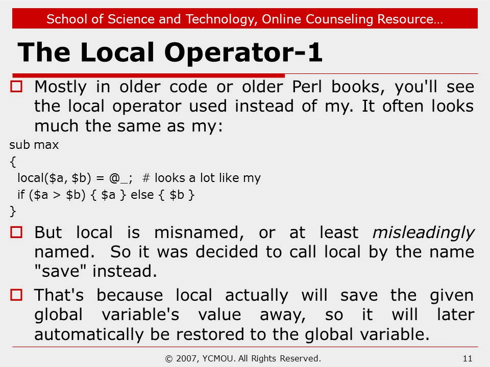 School of Science and Technology, Online Counseling Resource… The Local Operator-1  Mostly in older code or older Perl books, you ll see the local operator used instead of my.