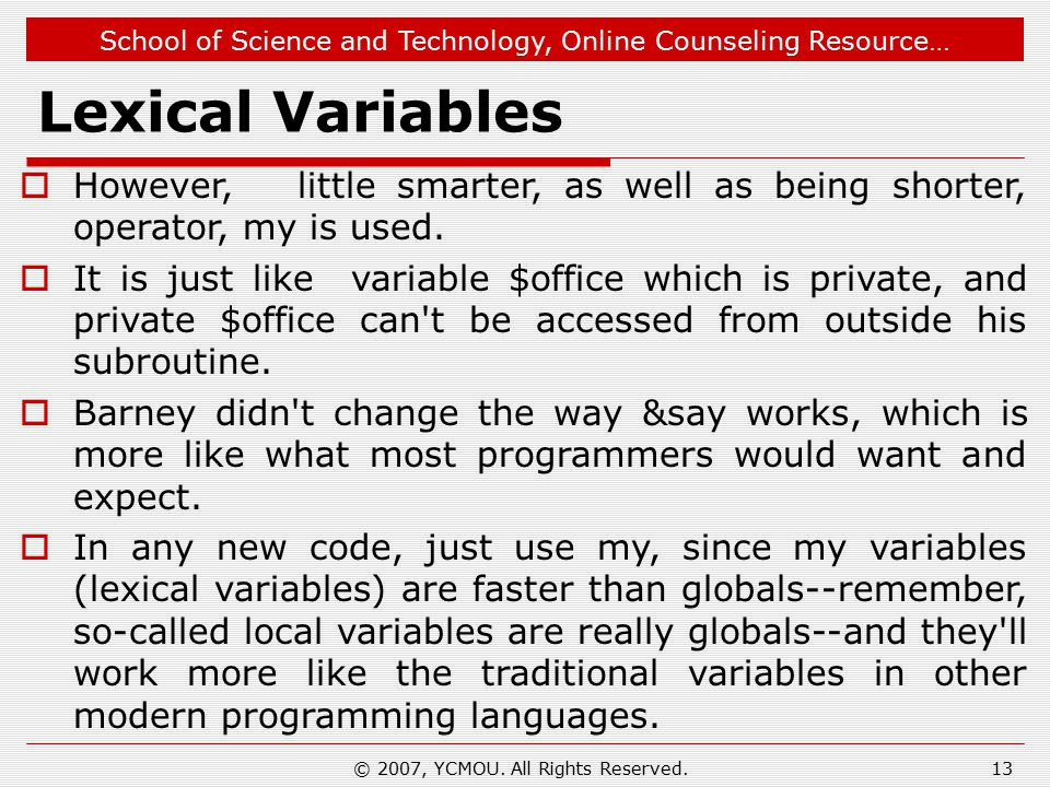 School of Science and Technology, Online Counseling Resource… Lexical Variables  However, little smarter, as well as being shorter, operator, my is used.