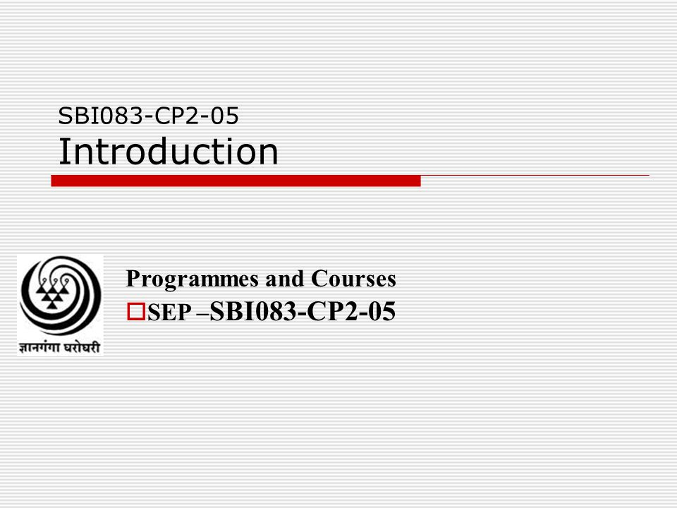 SBI083-CP2-05 Introduction Programmes and Courses  SEP – SBI083-CP2-05
