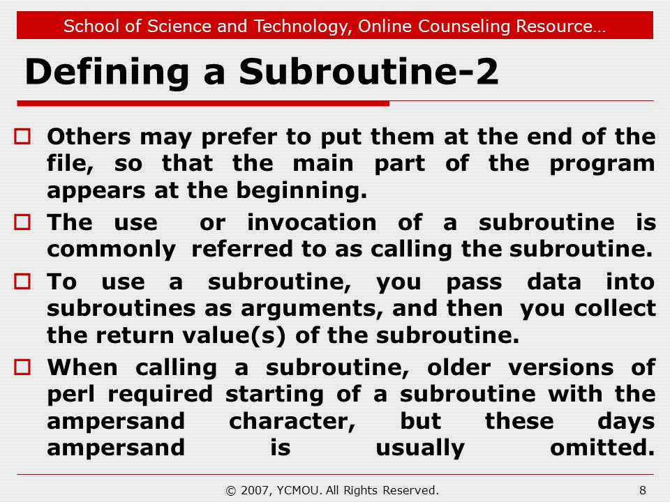 School of Science and Technology, Online Counseling Resource… Defining a Subroutine-2  Others may prefer to put them at the end of the file, so that the main part of the program appears at the beginning.