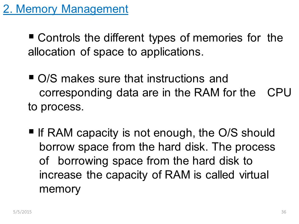 Controls the different types of memories for the allocation of space to applications. 2. Memory Management  O/S makes sure that instructions and co