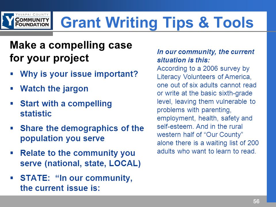 Grant Writing Tips & Tools 56 Make a compelling case for your project  Why is your issue important.