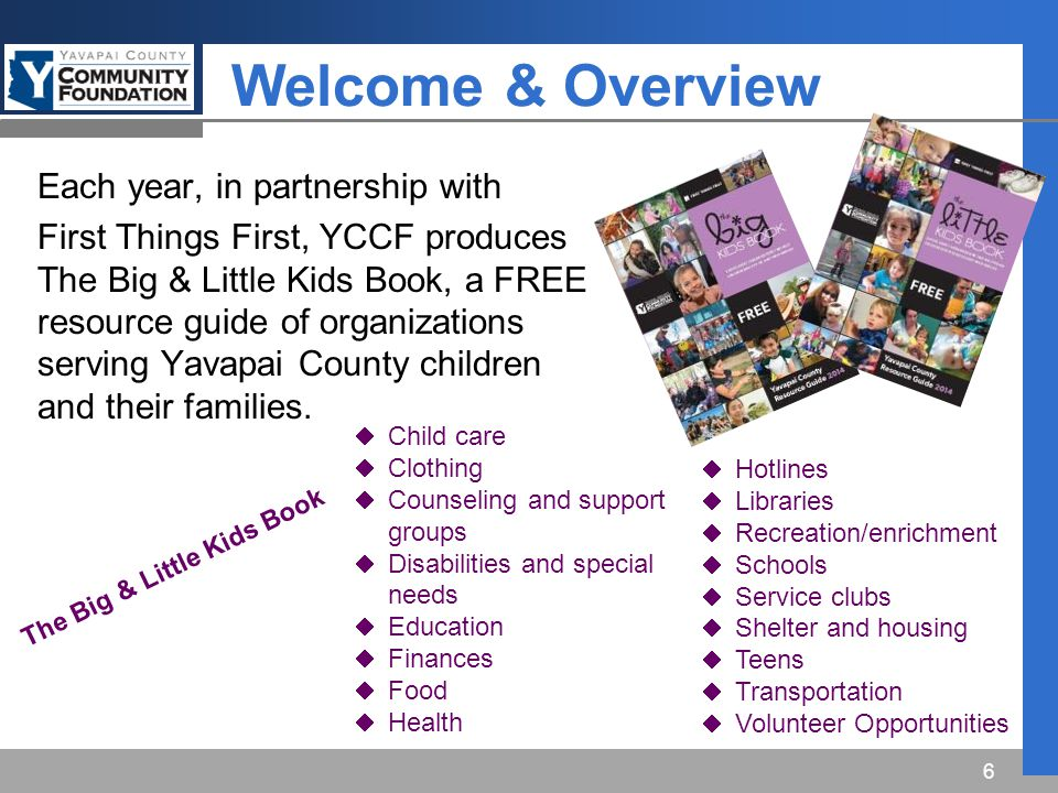 The Big & Little Kids Book Each year, in partnership with First Things First, YCCF produces The Big & Little Kids Book, a FREE resource guide of organizations serving Yavapai County children and their families.