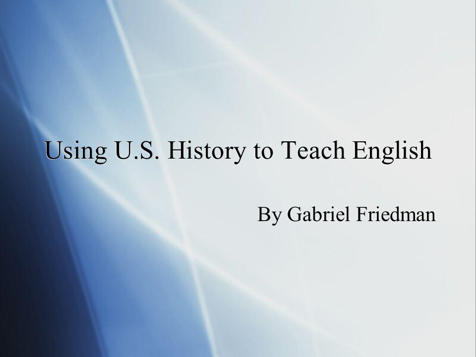 Using U.S. History to Teach English By Gabriel Friedman