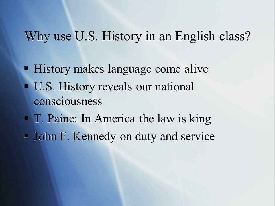 Why use U.S. History in an English class.  History makes language come alive  U.S.