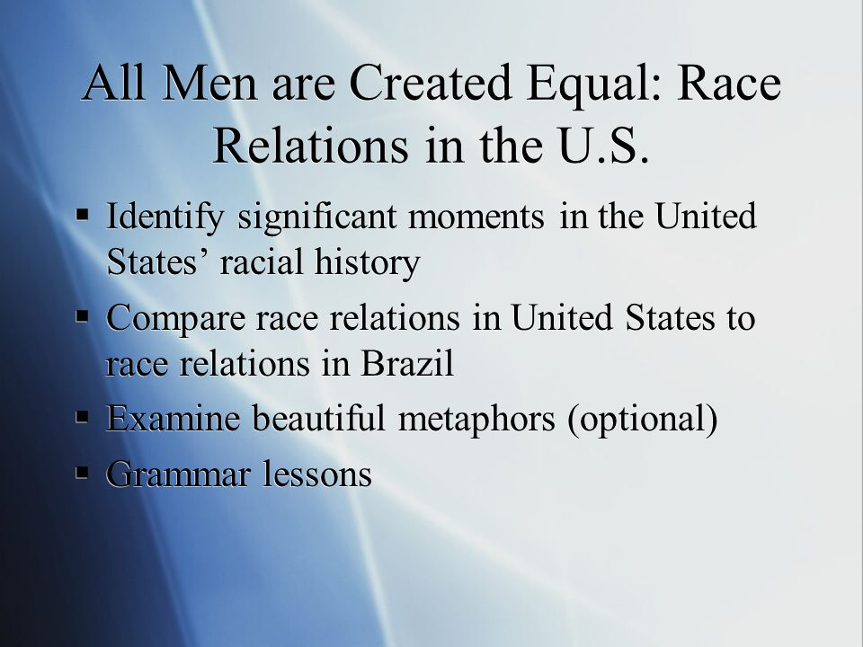 All Men are Created Equal: Race Relations in the U.S.