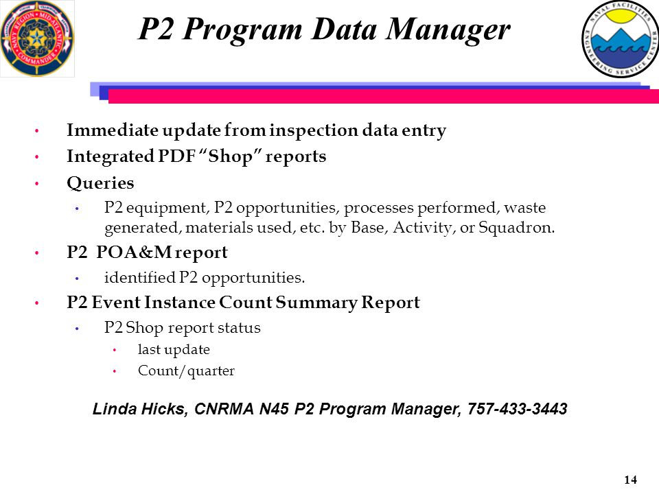13 Compliance POAM Data Manager Immediate update from inspection data entry Immediate notification of proper managers Tracking of repeat and long term issues Improved visibility for response and corrective action Conduct of root cause analysis Preparation for external inspections Standardized report format derived from inspection data entry